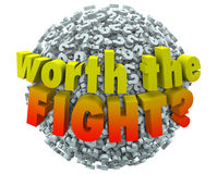 Worth the Fight Question Marks Worthwhile Challenge Commitment S. Worth the Fight 3d words on a ball or sphere of question marks to ask if the challenge Stock Photos