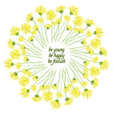 Wreath with dandelion and inscription. Dandelion wreath. Be young, be happy, be foolish royalty free illustration