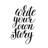 Write your own story handwritten positive inspirational quote Royalty Free Stock Photos