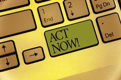 Writing note showing Act Now. Business photo showcasing Having fast response Asking someone to do action Dont delay Keyboard green. Key Intention computer stock photo