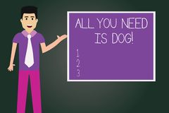 Writing note showing All You Need Is Dog. Business photo showcasing Get a puppy to be happier canine lovers cute animals. Man with Tie Talking Presenting Blank royalty free illustration