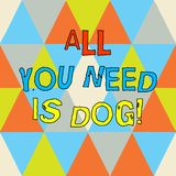 Writing note showing All You Need Is Dog. Business photo showcasing Get a puppy to be happier canine lovers cute animals. Triangles Creating and Forming another stock illustration