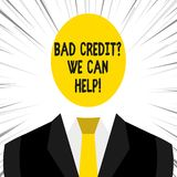 Writing note showing Bad Credit Question We Can Help. Business photo showcasing offering help after going for loan then