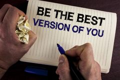 Writing note showing Be The Best Version Of You. Business photo showcasing Be Inspired to Get Yourself Better and Motivated writt. En by Man Notebook Book wooden royalty free stock photo
