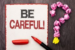 Writing note showing  Be Careful. Business photo showcasing Caution Warning Attention Notice Care Beware Safety Security written o. Writing note showing  Be Stock Photos