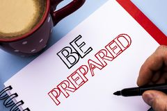 Writing note showing  Be Prepared. Business photo showcasing Preparedness Challenge Opportunity Prepare Plan Management written on. Writing note showing  Be Stock Photography