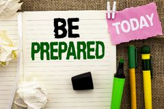 Writing note showing  Be Prepared. Business photo showcasing Preparedness Challenge Opportunity Prepare Plan Management written on. Writing note showing  Be Royalty Free Stock Photo