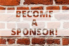 Writing note showing Become A Sponsor. Business photo showcasing paying some or all of the expenses connected with it. Brick Wall art like Graffiti motivational royalty free stock photography