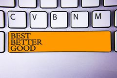 Writing note showing Best Better Good. Business photo showcasing improve yourself Choosing best choice Deciding Improvement Keybo. Ard key Intention create stock images