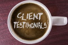 Writing note showing  Client Testimonials. Business photo showcasing Customer Personal Experiences Reviews Opinions Feedback writt. En Coffee in White Cup the Stock Image