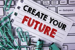 Writing note showing  Create Your Future. Business photo showcasing career goals Targets improvement set plans learning written on. Writing note showing  Create Stock Photos