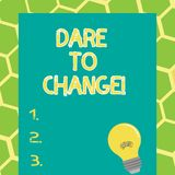 Writing note showing Dare To Change. Business photo showcasing Do not be afraid to make changes for good Innovation.