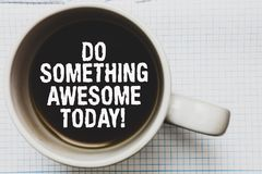 Writing note showing Do Something Awesome Today. Business photo showcasing Make an incredible action motivate yourself Coffee mug. With black coffee floating Royalty Free Stock Photos