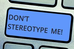Writing note showing Don T Stereotype Me. Business photo showcasing any thought widely adopted by specific types. Individuals Keyboard key Intention to create royalty free stock images