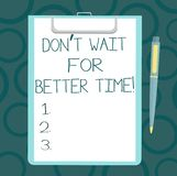 Writing note showing Don T Wait For Better Time. Business photo showcasing Start right now even if it is difficult Sheet of Bond. Paper on Clipboard with vector illustration