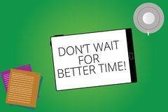 Writing note showing Don T Wait For Better Time. Business photo showcasing Start right now even if it is difficult Tablet Screen. Cup Saucer and Filler Sheets royalty free illustration