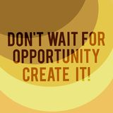 Writing note showing Don T Wait For Opportunity Create It. Business photo showcasing Make your own chances Inspirational. Layered Arc MultiTone Copy Space for stock illustration