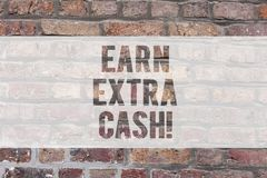 Writing note showing Earn Extra Cash. Business photo showcasing Make additional money more incomes bonus revenue. Benefits Brick Wall art like Graffiti stock images