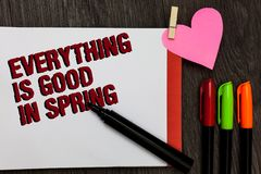 Writing note showing Everything Is Good In Spring. Business photo showcasing Happiness for the season Enjoy nature Bold red words. Pen on page small heart stock images