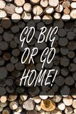 Writing note showing Go Big Or Go Home. Business photo showcasing Mindset Ambitious Impulse Persistence Wooden. Writing note showing Go Big Or Go Home. Business royalty free stock photos