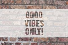 Writing note showing Good Vibes Only. Business photo showcasing Just positive emotions feelings No negative energies. Brick Wall art like Graffiti motivational royalty free stock photos