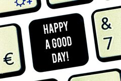 Writing note showing Happy A Good Day. Business photo showcasing Best wishes for you to have happy times today. Motivation Keyboard key Intention to create stock photos
