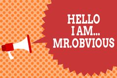 Writing note showing Hello I Am.. Mr.Obvious. Business photo showcasing introducing yourself as pouplar or famous person Megaphone. Loudspeaker speech bubble stock image