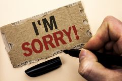 Writing note showing  I m Sorry. Business photo showcasing Apologize Conscience Feel Regretful Apologetic Repentant Sorrowful writ. Ten by Man Holding Marker Stock Images