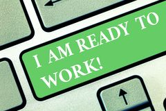 Writing note showing I Am Ready To Work. Business photo showcasing Be prepared for a job motivated to achieve goals royalty free stock photo