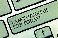 Writing note showing I Am Thankful For Today. Business photo showcasing Grateful about living one more day Philosophy. Keyboard key Intention to create computer stock photography