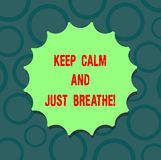 Writing note showing Keep Calm And Just Breathe. Business photo showcasing Take a break to overcome everyday. Difficulties Blank Seal with Shadow for Label stock illustration
