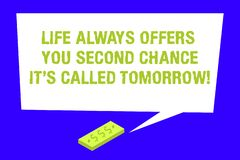 Writing note showing Life Always Offers You Second Chance It S Called Tomorrow. Business photo showcasing More opportunities. Rectangular Speech Bubble with stock illustration