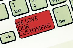 Writing note showing We Love Our Customers. Business photo showcasing Appreciation for clients good customer service. Keyboard Intention to create computer stock photography