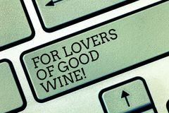 Writing note showing For Lovers Of Good Wine. Business photo showcasing Offering a taste of great alcohol drinks winery. Keyboard key Intention to create stock image