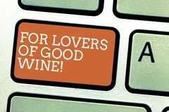 Writing note showing For Lovers Of Good Wine. Business photo showcasing Offering a taste of great alcohol drinks winery. Keyboard key Intention to create stock photo