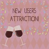 Writing note showing New Users Attraction. Business photo showcasing Something that makes showing want for a particular thing. Filled Wine Glass for Celebration royalty free illustration