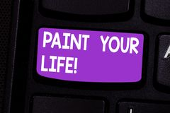 Writing note showing Paint Your Life. Business photo showcasing Make your days colorful be cheerful motivated inspired. Keyboard key Intention to create stock image