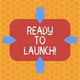 Writing note showing Ready To Launch. Business photo showcasing Prepared to start promote new product software. Application Arrows on Four Sides of Blank stock illustration