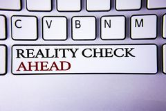 Writing note showing Reality Check Ahead. Business photo showcasing Unveil truth knowing actuality avoid being sceptical written. White keyboard key with copy stock photography