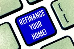 Writing note showing Refinance Your Home. Business photo showcasing allow borrower to obtain better interest term and. Rate Keyboard key Intention to create stock photos