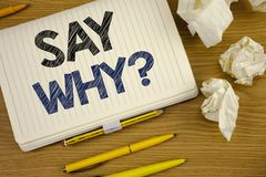 Writing note showing Say Why Question. Business photo showcasing Give an explanation Express reasons Asking a question Concept For. Writing note showing Say Why stock image