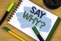 Writing note showing Say Why Question. Business photo showcasing Give an explanation Express reasons Asking a question. Concept Fo. Writing note showing Say Why stock images