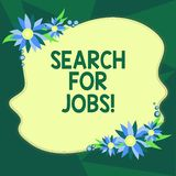 Writing note showing Search For Jobs. Business photo showcasing Unemployed looking for new opportunities Headhunting. Blank Uneven Color Shape with Flowers royalty free illustration