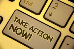 Writing note showing Take Action Now Motivational Call. Business photo showcasing Urgent Move Start Promptly Immediate Begin Text stock photos