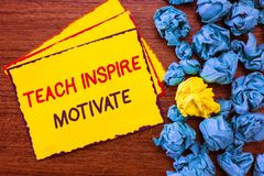 Writing note showing Teach Inspire Motivate. Business photo showcasing Spark the Imagination to Feel the need to Learn stock images