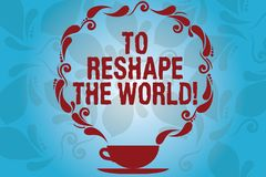 Writing note showing To Reshape The World. Business photo showcasing Give the earth new perspectives opportunities Cup. And Saucer with Paisley Design on Blank stock illustration