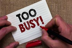 Writing note showing Too Busy. Business photo showcasing No time to relax no idle time for have so much work or things to do Man' royalty free stock photography