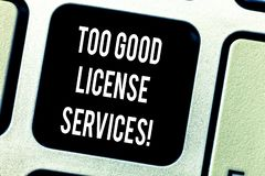 Writing note showing Too Good License Services. Business photo showcasing Transportation vehicle legal permission. Assistance Keyboard key Intention to create royalty free stock photo