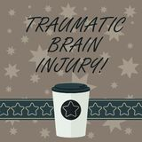 Writing note showing Traumatic Brain Injury. Business photo showcasing Insult to the brain from an external mechanical. Force 3D Coffee To Go Cup with Lid Cover royalty free illustration