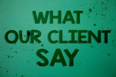 Writing note showing What Our Client Say. Business photo showcasing Customers Feedback or opinion about product service Ideas mes. Sages green background Stock Photo